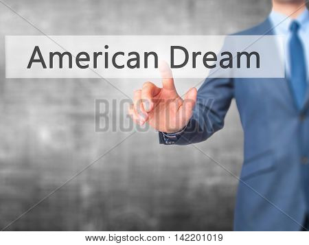 American Dream -  Businessman Press On Digital Screen.