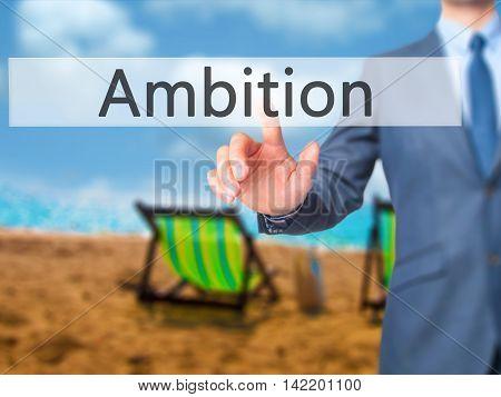 Ambition -  Businessman Press On Digital Screen.