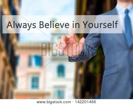 Always Believe In Yourself -  Businessman Press On Digital Screen.