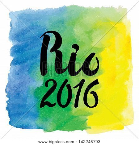 Rio  Brazil 2016, flag, watercolor texture Background.Vector Inscription hurrah Brasilian flag colors, frame.Vector artictic painting backdrop, wallpaper.Competition, holiday