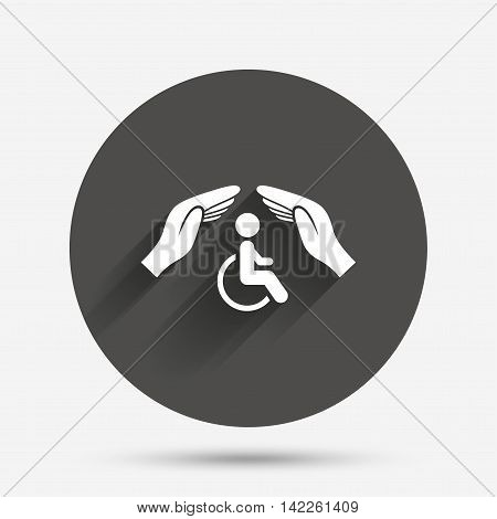 Disabled human insurance sign icon. Hands protect wheelchair man symbol. Health insurance. Circle flat button with shadow. Vector