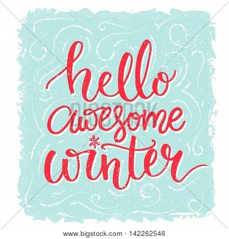 Hello awesome winter. Inspiration saying, winter greeting card. Red lettering at blue frost background. Vector lettering banner