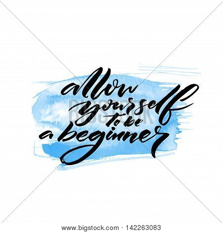 Allow yourself to be a beginner. Motivational quote handwritten on blue watercolor stain