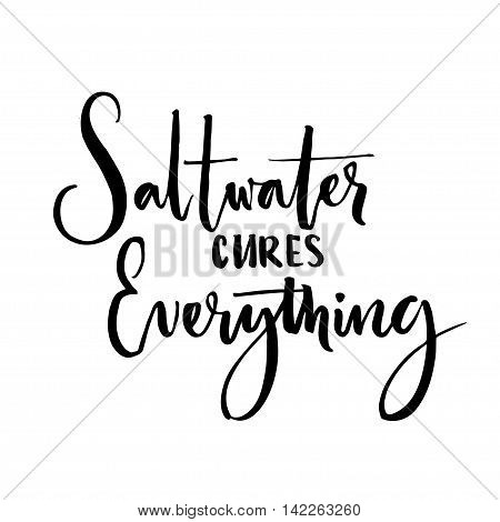 Saltwater cures everything. Inspiration saying about summer and sea. Vector black ink calligraphy isolated on white background