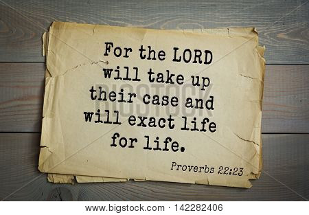 TOP-700 Bible verses from Proverbs. For the LORD will take up their case and will exact life for life.
