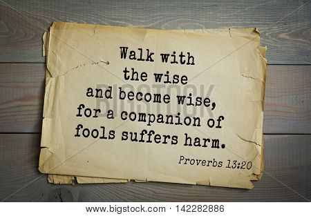 TOP-700 Bible verses from Proverbs. Walk with the wise and become wise, for a companion of fools suffers harm.