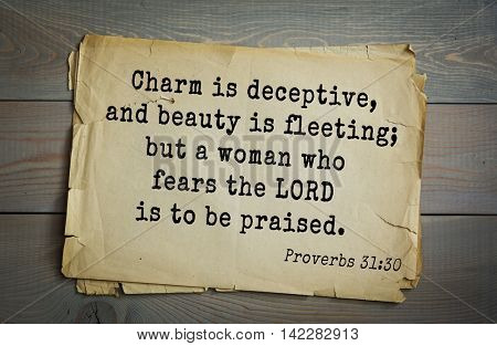 TOP-700 Bible verses from Proverbs.Charm is deceptive, and beauty is fleeting; but a woman who fears the LORD is to be praised.