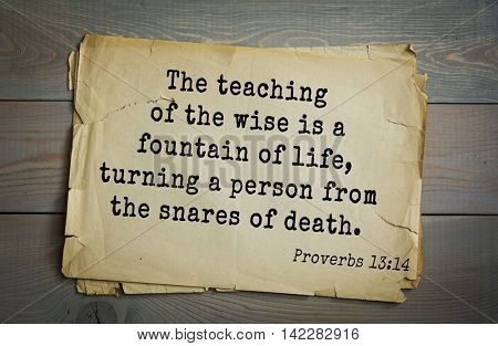TOP-700 Bible verses from Proverbs. The teaching of the wise is a fountain of life, turning a person from the snares of death.