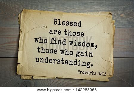 TOP-700 Bible verses from Proverbs. Blessed are those who find wisdom, those who gain understanding .