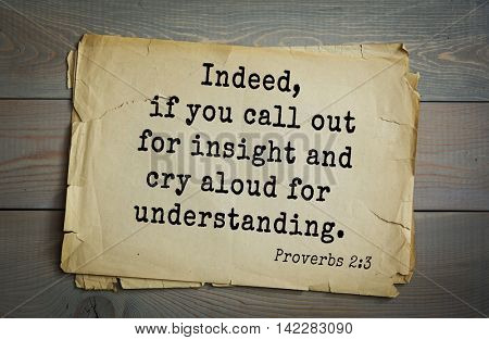 TOP-700 Bible verses from Proverbs. Indeed, if you call out for insight and cry aloud for understanding.