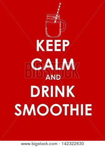Keep Calm and Drink Smoothie Creative Poster Concept. Card of Invitation, Motivation. Vector Illustration EPS10
