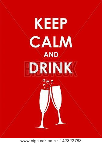 Keep Calm and Drink Champagne Creative Poster Concept. Card of Invitation, Motivation. Vector Illustration EPS10