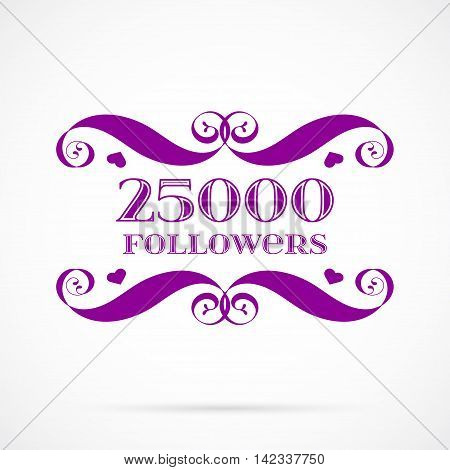 Vector 25000 followers badge over white. Easy use and recolor elements for your design.