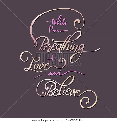 While I am breathing - I love and believe. Hand drawn quote with guitar for your design . Unique brush pen lettering. Can be used for print - bags, posters, cards and for web banners, advertisement.