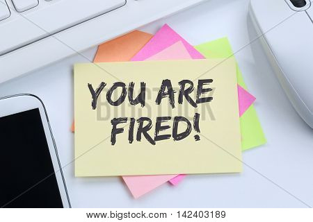 You Are Fired Employee Losing Jobs, Job Working Unemployed Business Concept Desk