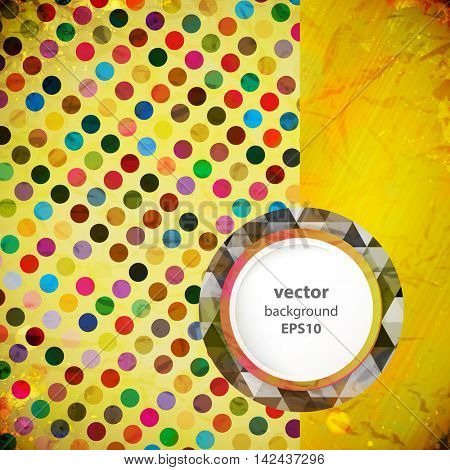 Vector vintage design. Grunge background whit colors circles polka dot pattern. Retro illustration with place for text.