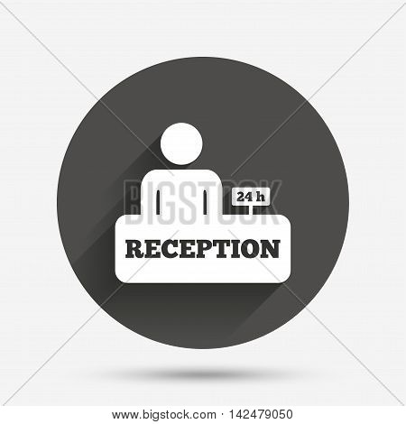 Reception sign icon. 24 hours Hotel registration table with administrator symbol. Circle flat button with shadow. Vector
