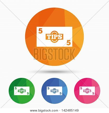 Tips sign icon. Cash money symbol. Paper money. Triangular low poly button with flat icon. Vector