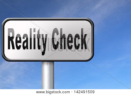 Reality check up for real life events and realistic goals, road sign billboard. 3D illustration
