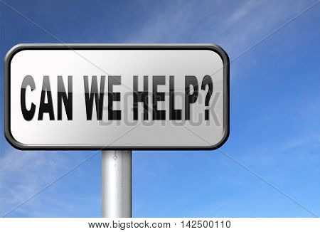 can we help you and give you advice or customers service and assistance. Call our help or support desk