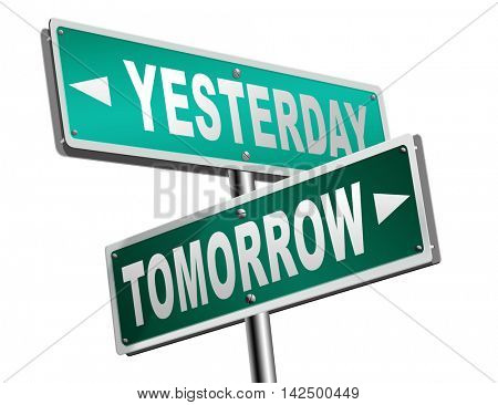 yesterday tomorrow live in the past or in the bright future time and date road sign 3D illustration