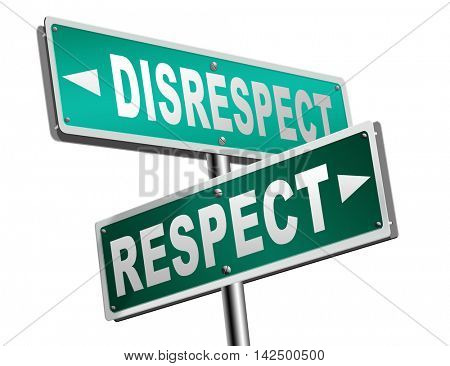 respect disrespect give and earn respectful a different and other opinion or view 3D illustration