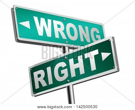 right wrong answer decision morally good or bad moral dilemma difficult choice or quiz and exam results choose your way road sign arrow 3D illustration