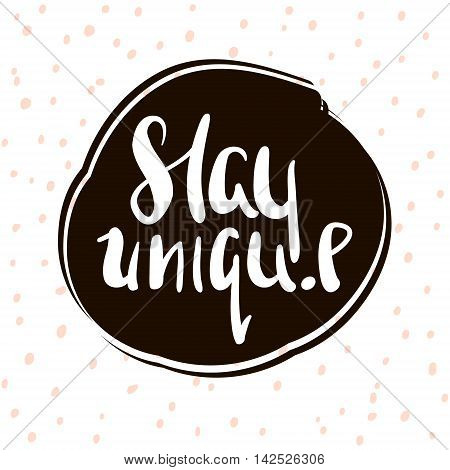 Stay unique. Handwritten unique lettering. Creative invitation card with hand drawn shapes textures. Trendy art card. Vector Illustration