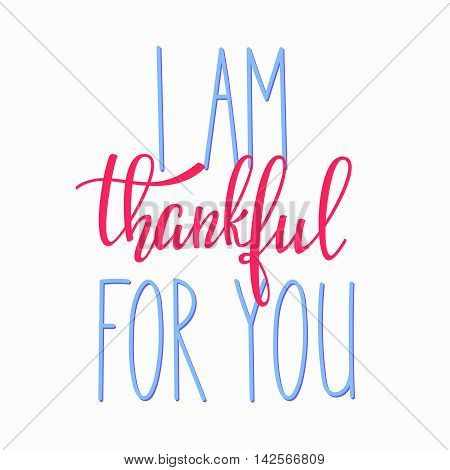 Thank you Friendship Family Positive quote thanksgiving lettering. Calligraphy postcard or poster graphic design typography element. Hand written vector valentines day postcard. I am Thankful for you