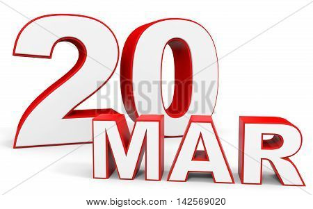 March 20. 3D Text On White Background.