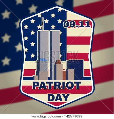Retro vintage badge or label. Patriot day badge emblem with buildings and American flag. National Day of Prayer and Remembrance for the Victims of the Terrorist Attacks. Vector illustration.