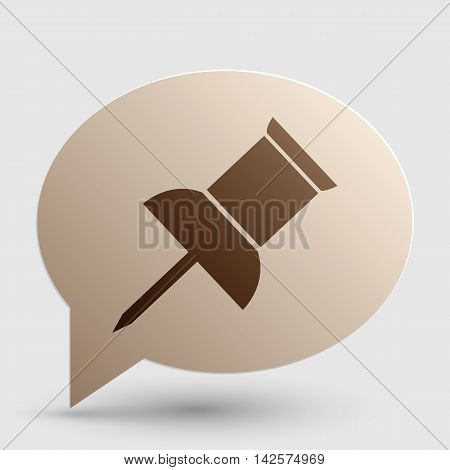 Pin push sign. Brown gradient icon on bubble with shadow.