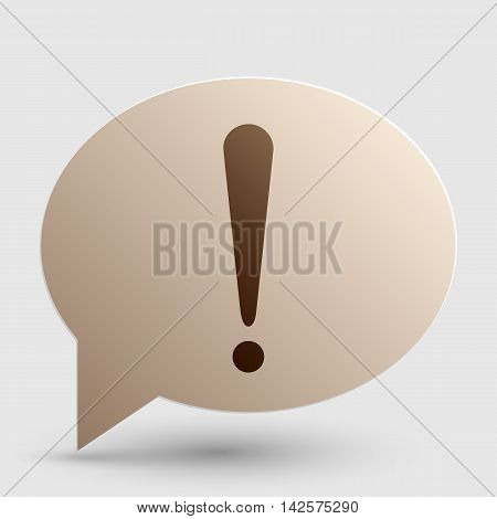 Attention sign illustration. Brown gradient icon on bubble with shadow.