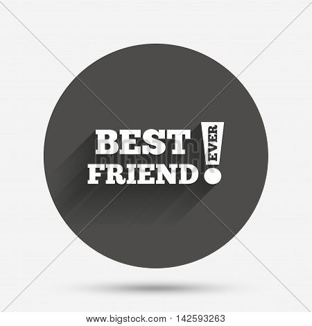 Best friend ever sign icon. Award symbol. Exclamation mark. Circle flat button with shadow. Vector