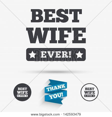 Best wife ever sign icon. Award symbol. Exclamation mark. Flat icons. Buttons with icons. Thank you ribbon. Vector