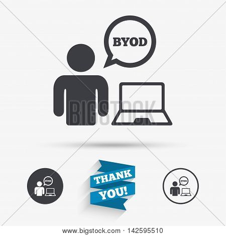 BYOD sign icon. Bring your own device symbol. User with laptop and speech bubble. Flat icons. Buttons with icons. Thank you ribbon. Vector