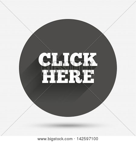 Click here sign icon. Press button. Circle flat button with shadow. Vector