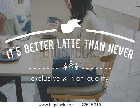 It's Better Latte Than Never Beginning Start New Day Concept