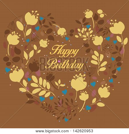 Floral heart with text Happy Birthday. Yellow and brown silhouettes of graceful flowers and plants. Blue small hearts. Brown background. Vintage greeting card