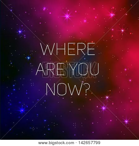 Space galaxy vector background with where are you now text message