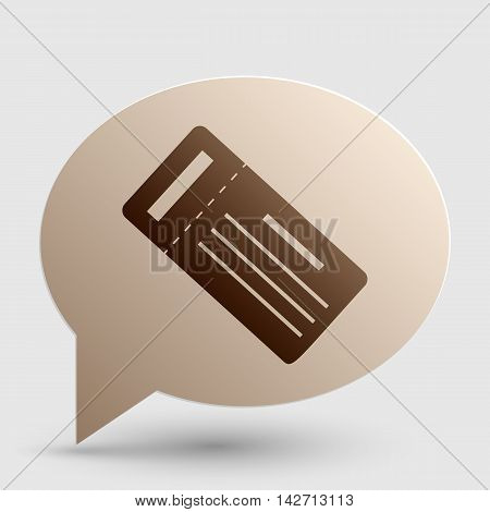 Ticket simple sign. Brown gradient icon on bubble with shadow.