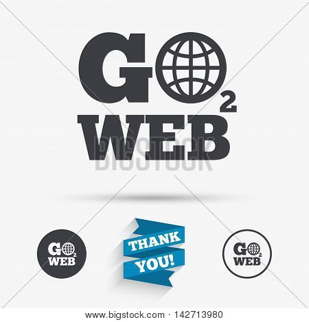 Go to Web icon. Globe sign. Internet access symbol. Flat icons. Buttons with icons. Thank you ribbon. Vector