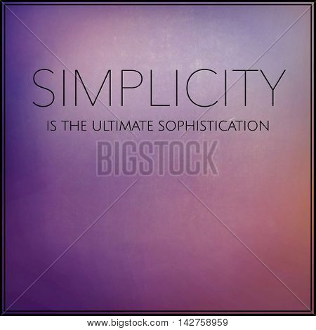 Quote - Simplicity is the ultimate sophistication