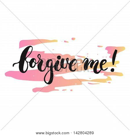 Forgive me - hand drawn lettering phrase, isolated on the white background with colorful sketch element. Fun brush ink inscription for photo overlays, greeting card or poster design.