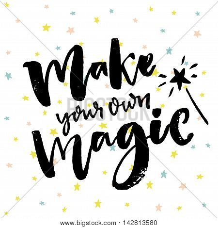 Make your own magic. Inspirational quote with magic wand at hand drawn stars background. Vector brush calligraphy inscription for cards and posters