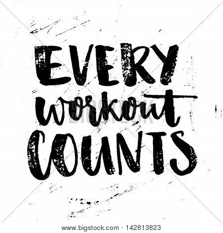 Every workout counts. Sport motivation quote. Typography poster with brush calligraphy at grunge background