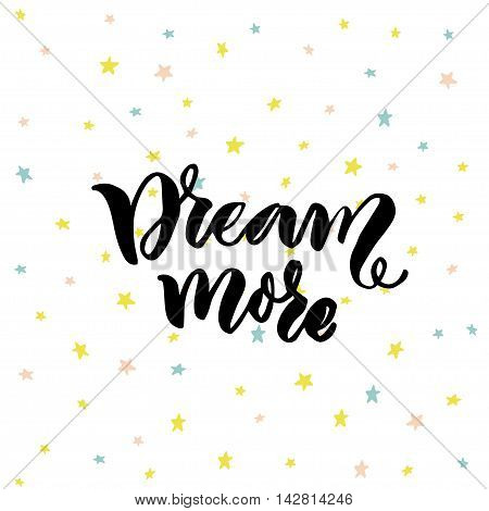 Dream more words. Inspiration saying about dreaming. Modern lettering quote. Black typography on white background with hand drawn colorful stars