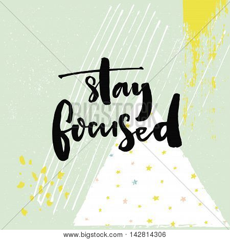 Stay focused. Motivational quote about productivity and focus on work and study process. Black vector brush calligraphy inscription on green geometry background with hand drawn strokes