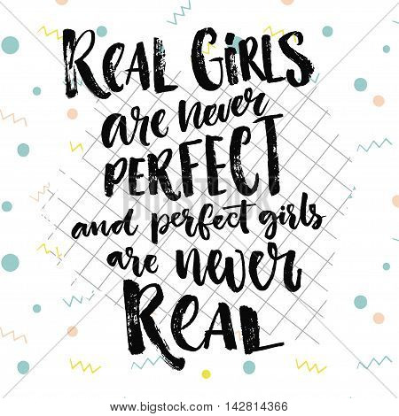 Real girls are never perfect, and perfect girls are never real. Inspiration quote about women and relationship, body positive saying