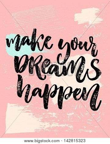 Make your dreams happen. Inspirational saying about dream, goals, life. Vector calligraphy inscription on playful pastel pink background with abstract texture